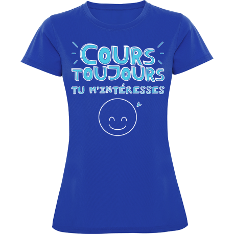 T-Shirt running femme : Cours toujours, tu m'intéresses !
